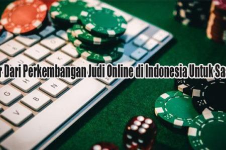 Faktor Dari Perkembangan Judi Online di Indonesia Untuk Saat Ini