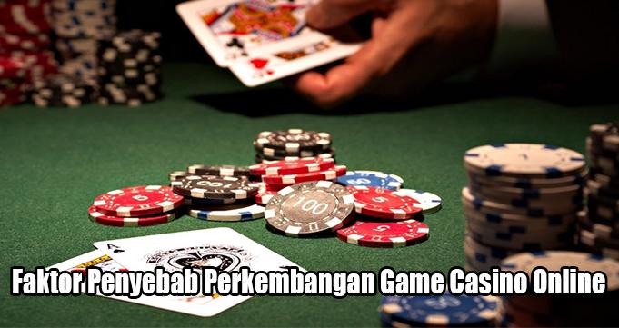 Faktor Penyebab Perkembangan Game Casino Online