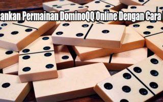 Jalankan Permainan DominoQQ Online Dengan Cara Ini