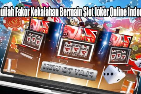 Ketahuilah Fakor Kekalahan Bermain Slot Joker Online Indonesia