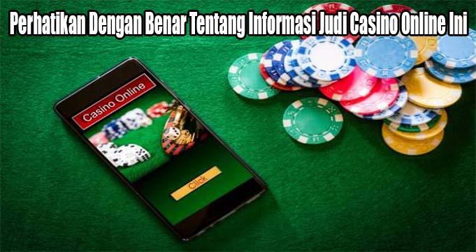 Perhatikan Dengan Benar Tentang Informasi Judi Casino Online Ini