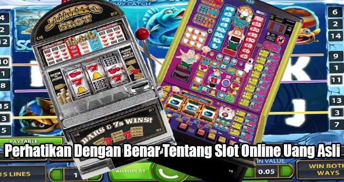 Perhatikan Dengan Benar Tentang Slot Online Uang Asli
