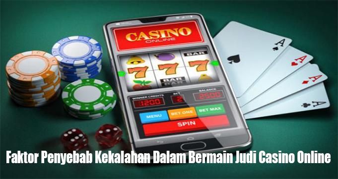 Faktor Penyebab Kekalahan Dalam Bermain Judi Casino Online
